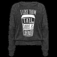 I like Them Tall Dark And Caffeinated