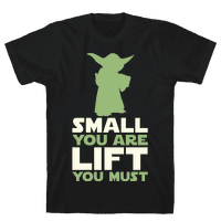 Small You Are Lift You Must