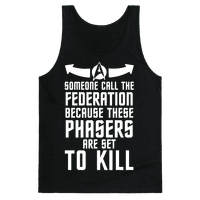Call The Federation Because These Phasers Are Set To Kill