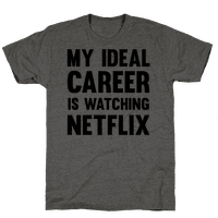 My Ideal Career Is Watching Netflix Tee