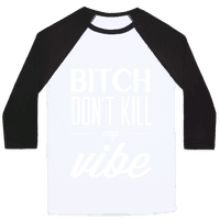 Bitch Don't Kill My Vibe