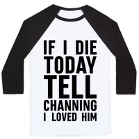 If I Die Today Tell Channing I Loved Him