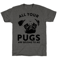 All Your Pugs Are Belong To Me Tee