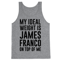 My Ideal Weight Is James Franco On Top of Me Tank