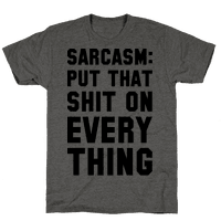 Sarcasm: Put That Shit On Everything