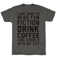 I Just Want To Read Fan Fiction, Drink Coffee And Cuddle With My Cat Tee