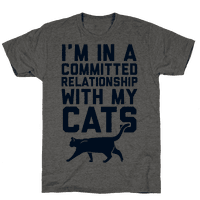I'm In A Committed Relationship With My Cats