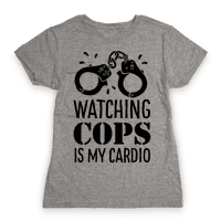 Watching COPS Is My Cardio