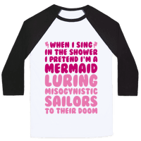 When I Sing In The Shower I Pretend I'm A Mermaid