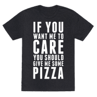 If You Want Me to Care You Should Give Me Some Pizza