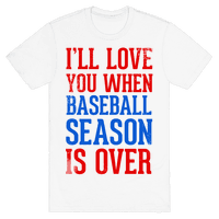 I'll Love You When Baseball Season is Over
