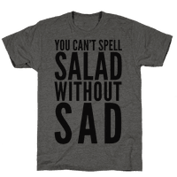 You Can't Spell Salad Without Sad
