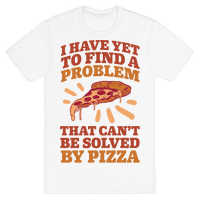 I Have Yet To Find A Problem That Can't Be Solved By Pizza