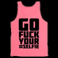Go Fuck Your #Selfie