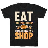 Eat 'Til You Drop Tomorrow We Shop