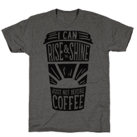 I Can Rise & Shine Just Not Before Coffee