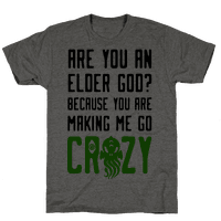 Are You an Elder God? Because You Are Making Me Go Crazy