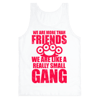 We Are More Than Friends We Are Like A Really Small Gang