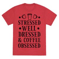 Stressed, Well Dressed and Coffee Obsessed Tee