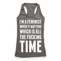 I'm A Feminist All The Fucking Time