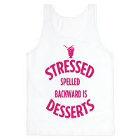 Stressed Spelled Backward is Desserts!