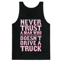 Never Trust A Man Who Doesn't Drive A Truck