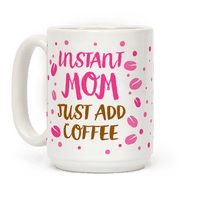Instant Mom: Just Add Coffee