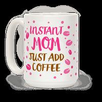 Instant Mom: Just Add Coffee Mug