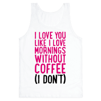I Love You Like I Love Mornings Without Coffee