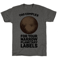 Pluto- Too Complex For Your Narrow Planetary Labels Tee