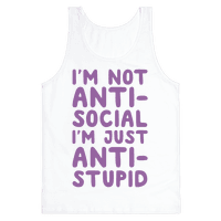 I'm Not Anti-Social I'm Just Anti-Stupid