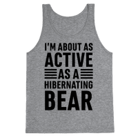 I'm About As Active As A Hibernating Bear