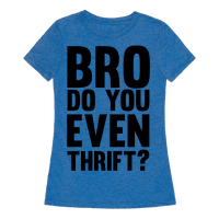 Bro Do You Even Thrift? Tee
