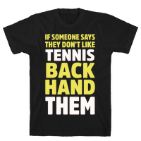 If Someone Says They Don't Like Tennis Backhand Them