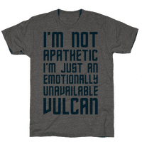I'm Not Apathetic. I'm Just an emotionally Unavailable Vulcan