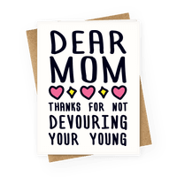 Dear Mom Thanks For Not Devouring Your Young