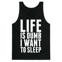 Life Is Dumb, I Want To Sleep