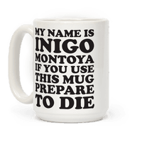 My Name Is Inigo Montoya If You Use This Mug Prepare To Die
