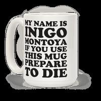 My Name Is Inigo Montoya If You Use This Mug Prepare To Die