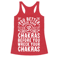 You Better Check Your Chakra Before You Wreck Your Chakras