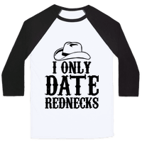 I Only Date Rednecks