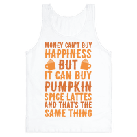 Money Can't Buy Happiness But It Can Buy Pumpkin Spice Latte