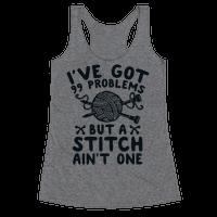 I've Got 99 Problems But a Stitch Ain't One Racerback