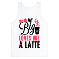 My Big Loves Me A Latte