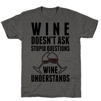 Wine Doesn't Ask Stupid Questions Wine Understands