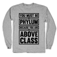 You Must Be Phylum Because You Are Above Class Crewneck