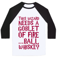 This Wizard Needs a Goblet of Fire...Ball Whiskey