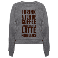 I Drink a Ton of Coffee So I Don't Have a Latte Problems