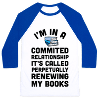 I'm In A Committed Relationship It's Called Perpetually Renewing My Books Baseball