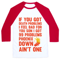 99 Problems Phoenix Down Ain't One